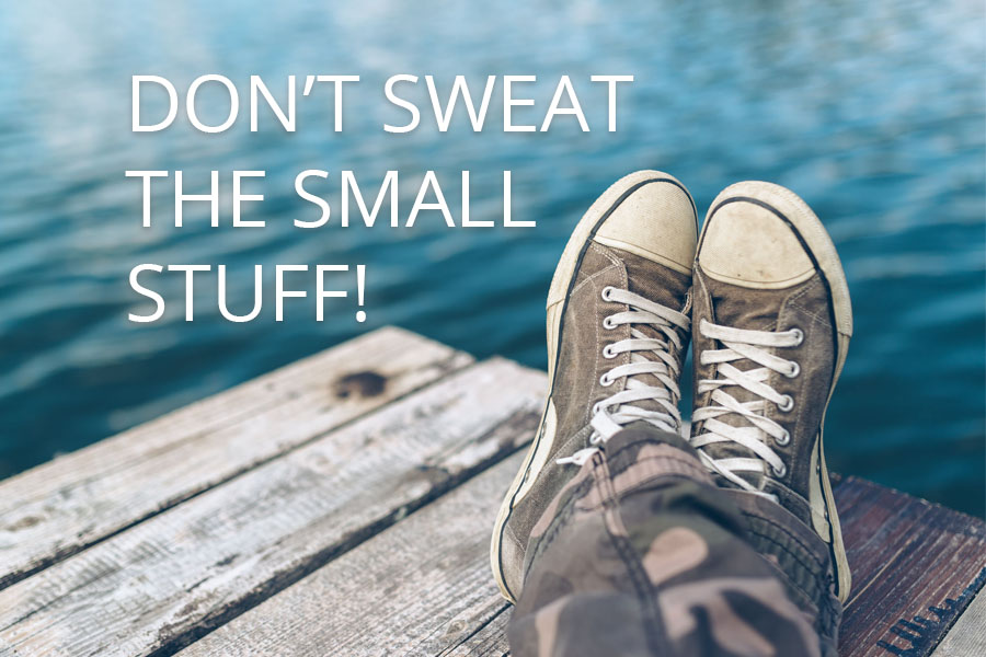 DON'T SWEAT THE SMALL STUFF!